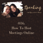 Artwork for 016. How To Host Meetings Online