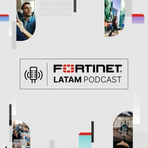 Fortinet LATAM Podcast