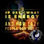 Artwork for Ep 085 - What is Energy and How Lazy People Can Get It