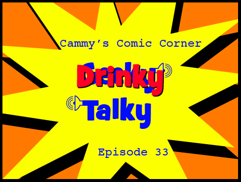 Cammy's Comic Corner - Drinky Talky - Episode 33