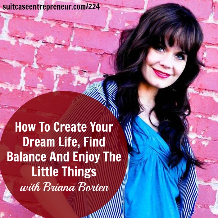 [224] How To Create Your Dream Life, Find Balance And Enjoy The Little Things