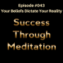 Artwork for Episode #043 - Your Beliefs Dictate Your Reality