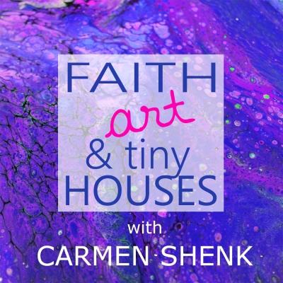 Faith, Art & Tiny Houses with Carmen Shenk show image