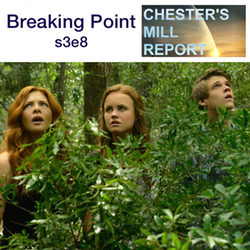 s3e8 Breaking Point - Chester's Mill Report: The Under the Dome Podcast