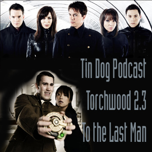 TDP 41: To the Last Man Torchwood 2.3