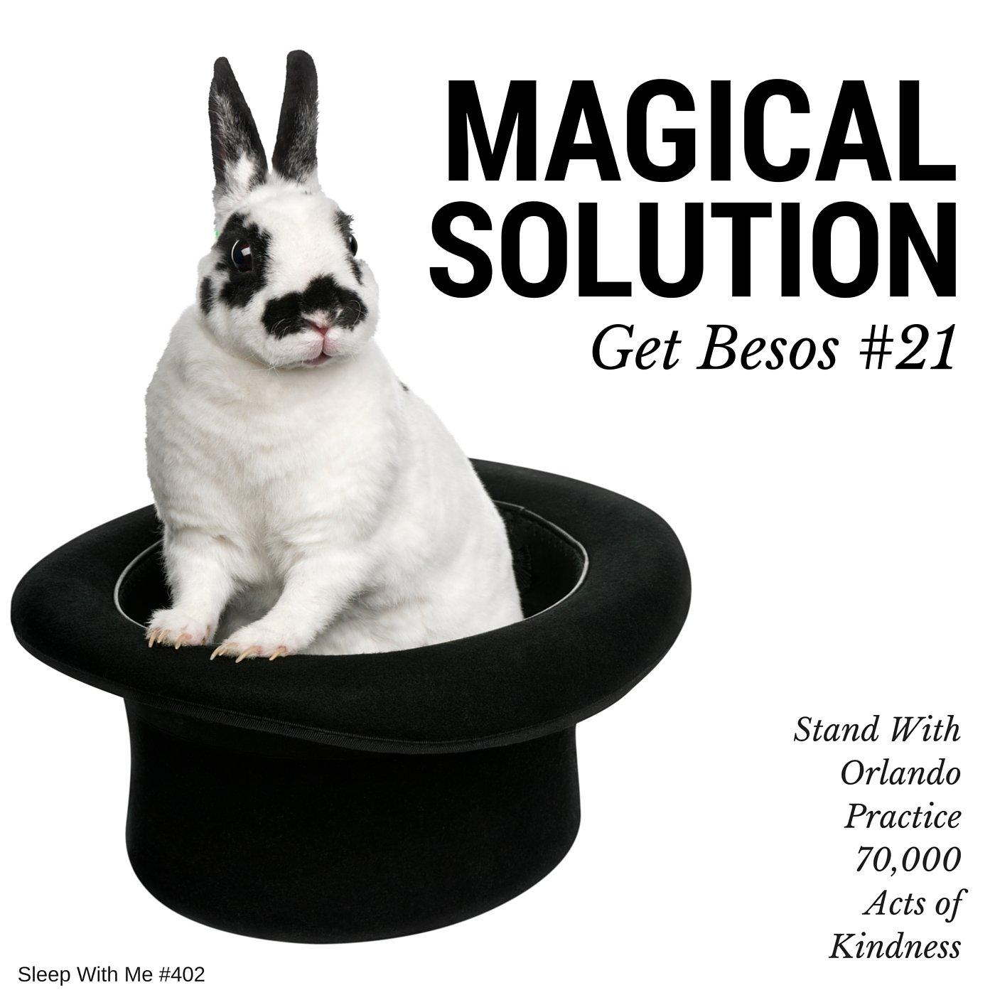 Magical Solution | Get Besos #21 | Sleep With Me #402