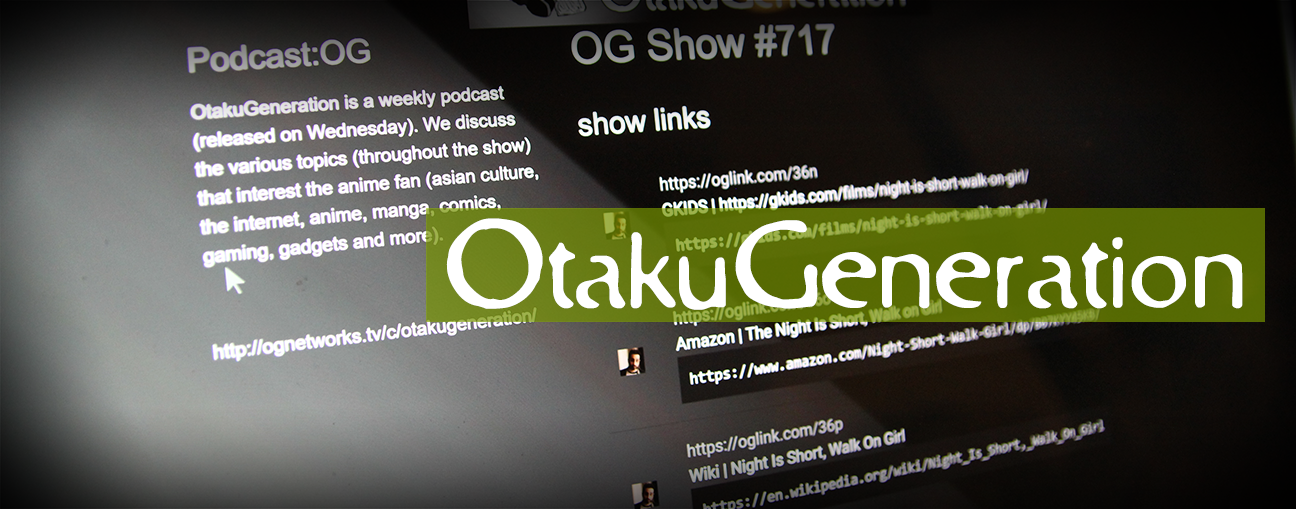 OtakuGeneration.net :: (Show #717) The Night is Short, Walk on Girl