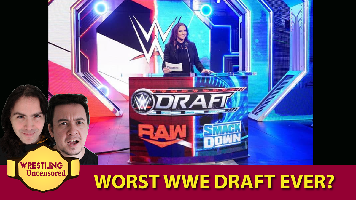 Wrestling Uncensored EP. 512: Worst draft ever?