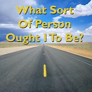 FBP 343 - What Sort Of Person Ought I To Be?