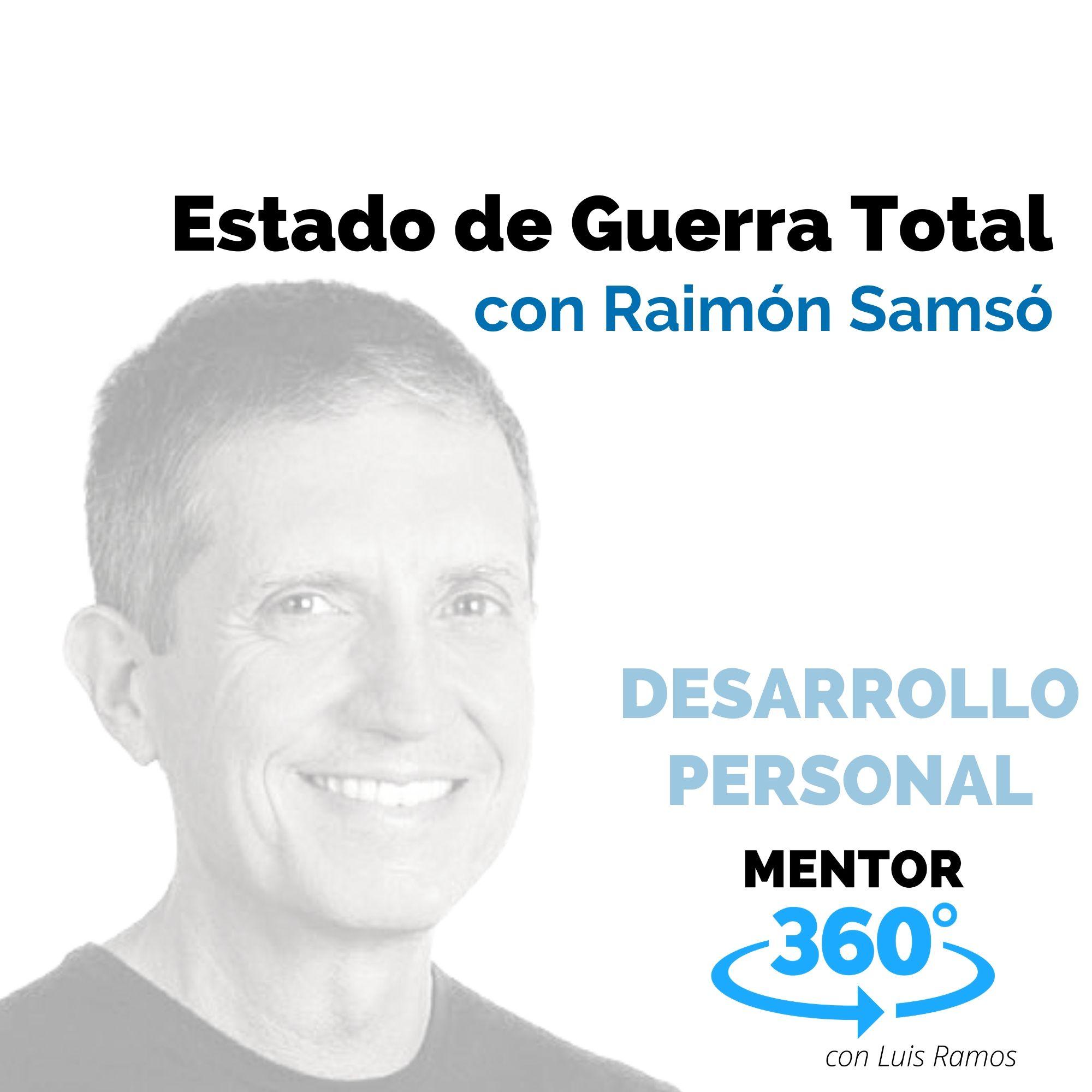 Estado de Guerra Total, con Raimón Samsó - MENTOR360