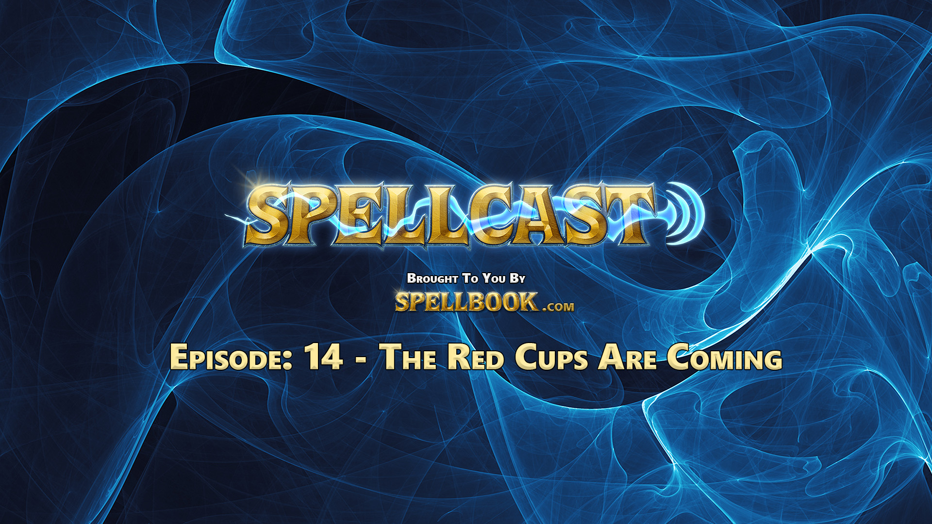 Spellcast Episode: 14 - The Red Cups Are Coming