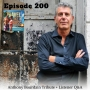 Artwork for Ep 200 - Anthony Bourdain Tribute + Listener Q&A