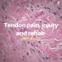 Artwork for Tendon Pain, Injury, and Rehab
