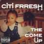 Artwork for THHP Presents: Citi Frresh's Mixtape 'The Come Up'
