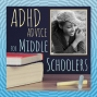Artwork for S3 Mini 29: ADHD Advice for Middle Schoolers