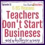 Artwork for 6 BS Reasons Teachers Don't Start Businesses