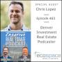 Artwork for 463 Denver Investment Real Estate Podcaster - Chris Lopez