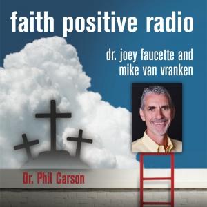 Faith Positive Radio: Dr. Phil Carson