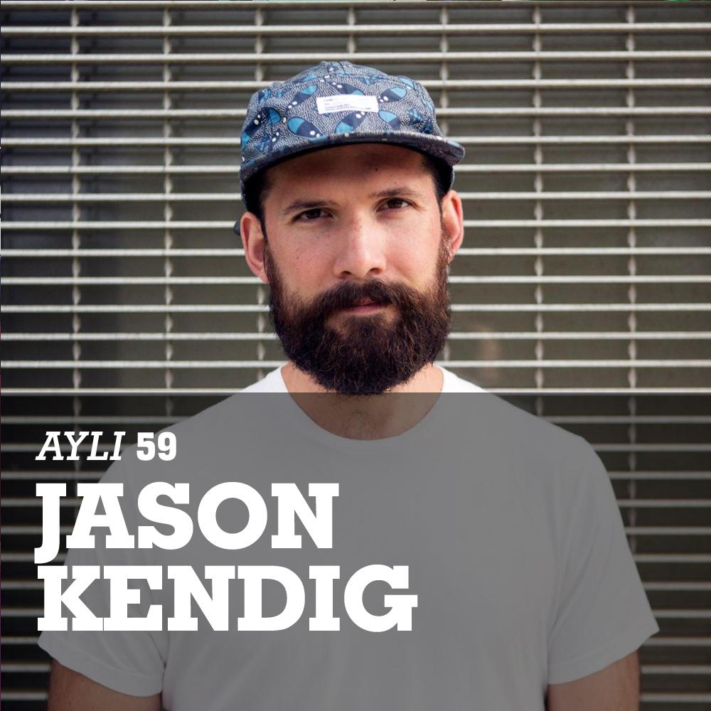 AYLI Podcast #59 - Jason Kendig