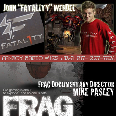 Fanboy Radio #465 - FATAL1TY & Mike Pasely LIVE