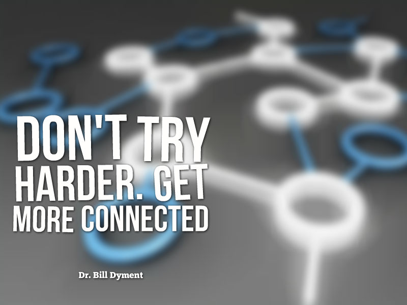 """Don't Try Harder, Get More Connected"" with Dr. Bill Dyment"