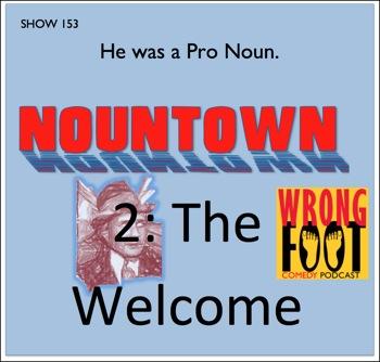 EP153--Nountown 2, The Welcome