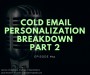 Artwork for #051 - Cold Email Personalization Breakdown Part 2