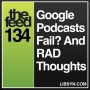 Artwork for 134 Google Podcasts Fail? And RAD Thoughts