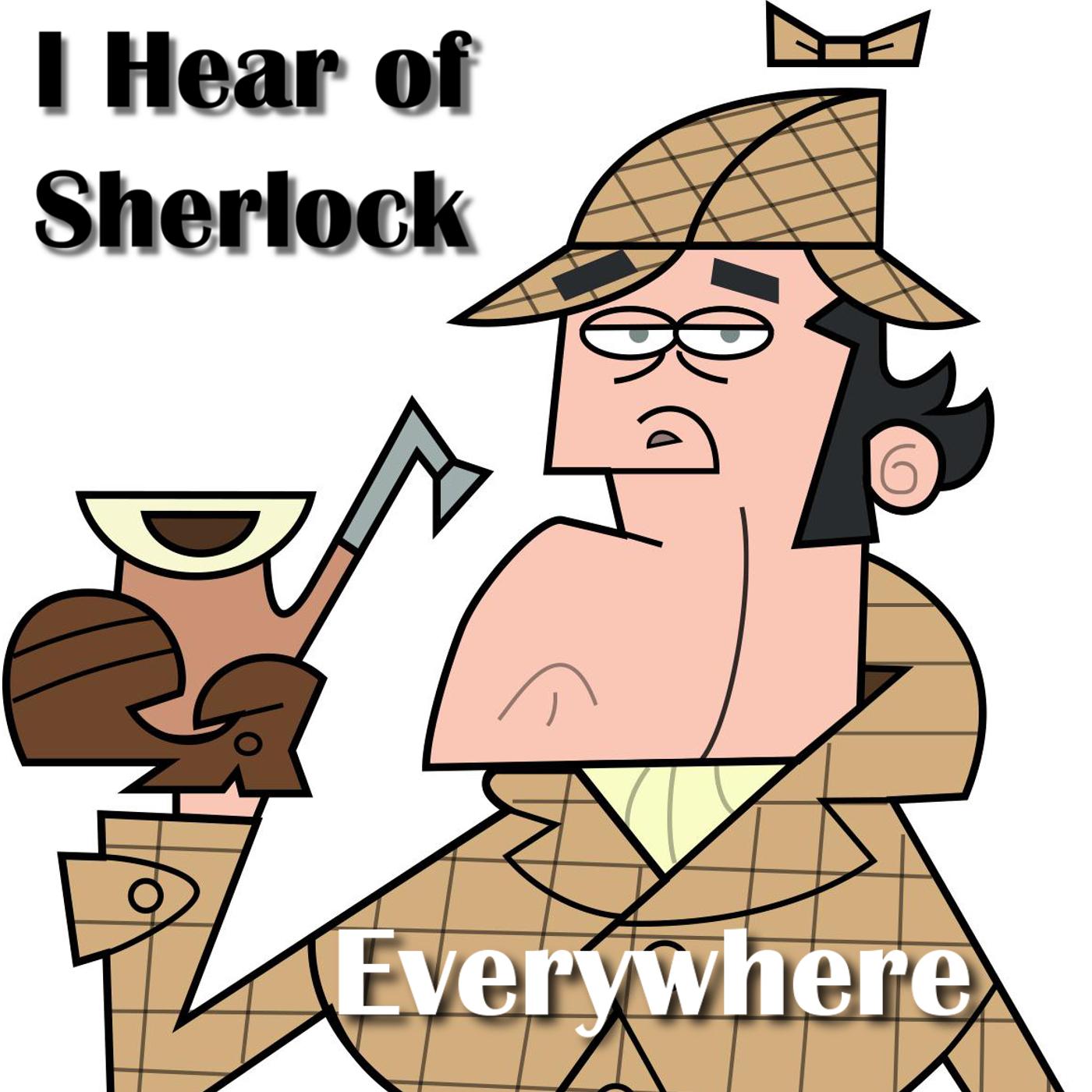 I Hear of Sherlock Everywhere show art