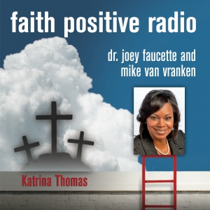 Faith Positive Radio: Katrina Thomas