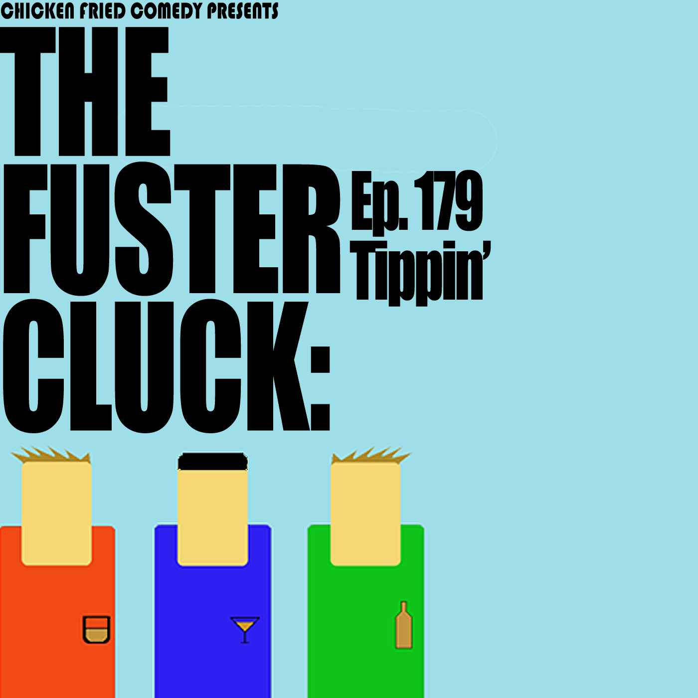 The Fustercluck Ep 179: Tippin'