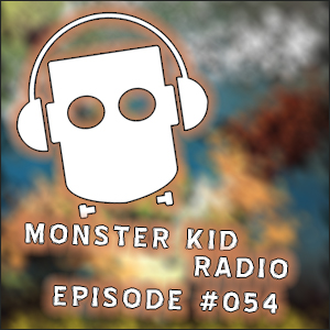 Monster Kid Radio #054 - Potpourri