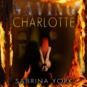 Saving Charlotte by Sabrina York from the audio book Smokin' Hot Firemen