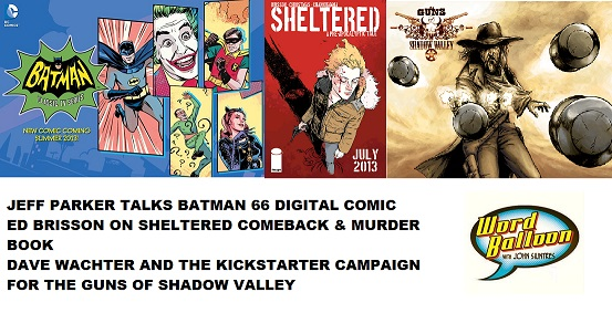 Word Balloon Podcast Jeff Parker's Batman 66 Ed Brisson's Sheltered and Dave Wachter's Guns Of Shadow Valley
