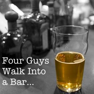 Four Guys Walk Into a Bar