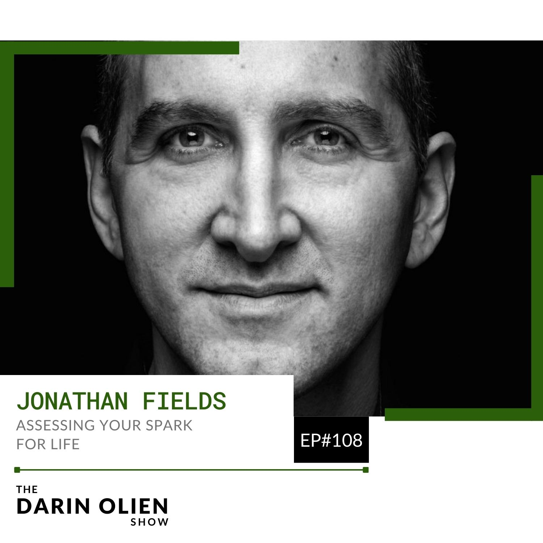 #108 Assessing Your Spark for Life   Jonathan Fields