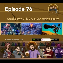 The Heroes Tavern: Ep 76 - Crackdown 3 and Civilization 6 Gathering