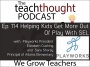 Artwork for The TeachThought Podcast Ep. 114 Helping Kids Get More Out Of Play With SEL