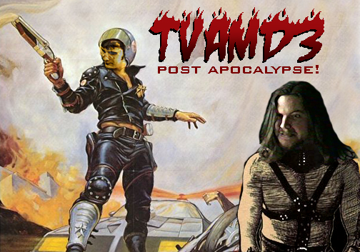 TVAMD3:  Post Apocalypse!