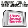 Artwork for The Hype podcast episode 145 This is not a very special episode
