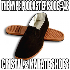 The Hype Podcast episode 48 CRISTAL and KARATE SHOES