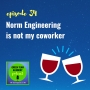 Artwork for 034: Norm Engineering is not my coworker