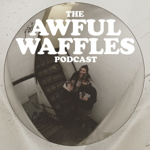 The Awful Waffles Podcast