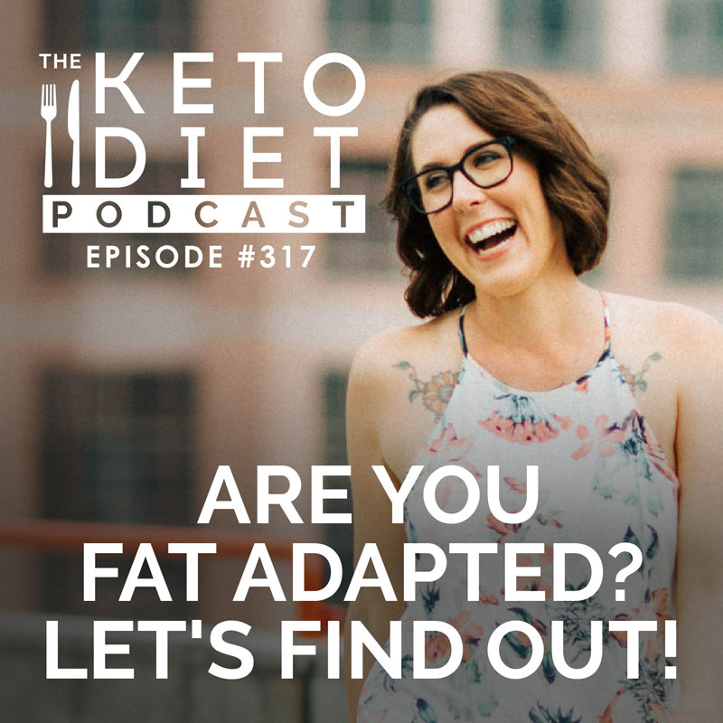 #317: Are You Fat Adapted? Let's Find Out!