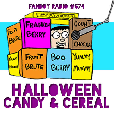 Fanboy Radio #674 - Halloween Cereal & Fear Fest '13
