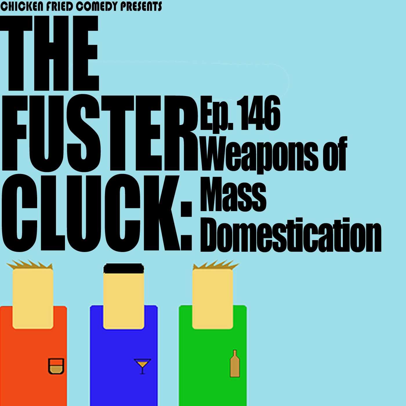 The Fustercluck Ep 146: Weapons of Mass Domestication