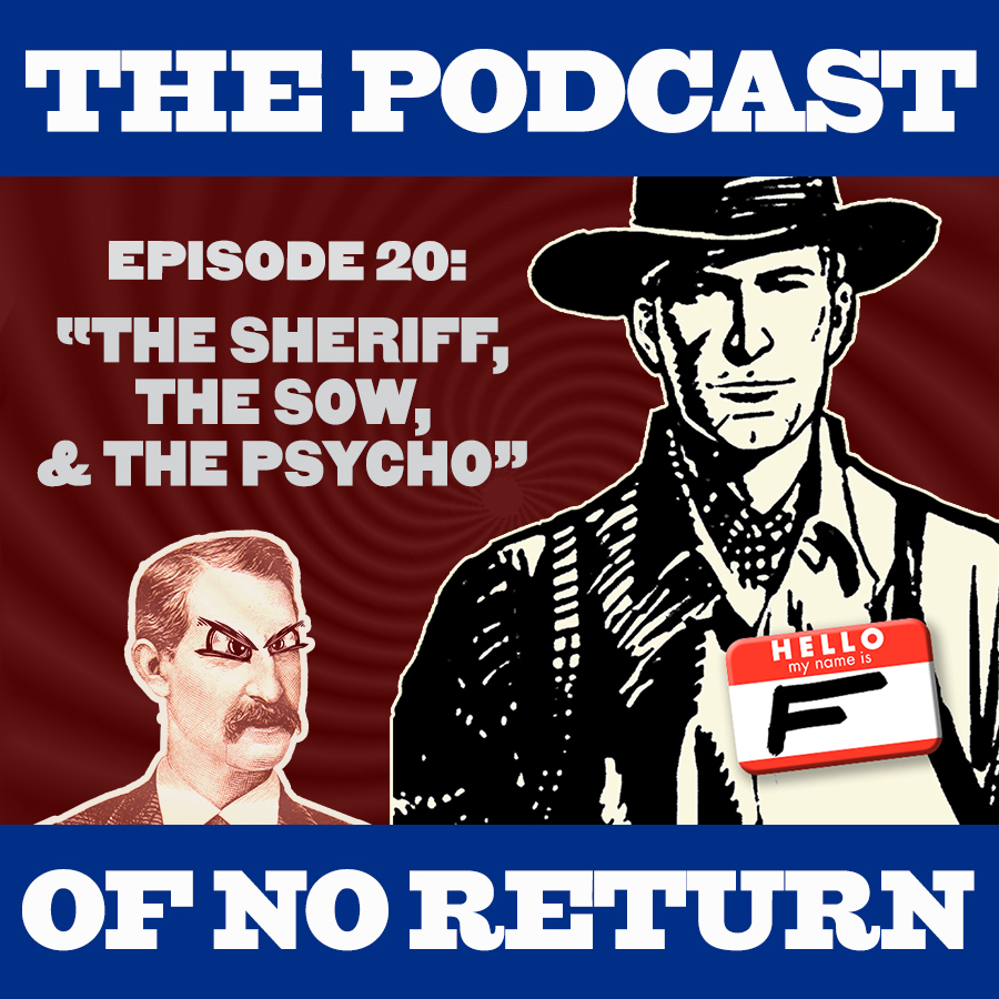 Artwork for Ep. 20: The Sheriff, The Sow, & The Psycho