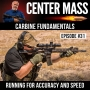 Artwork for Center Mass #31: The fundamentals of running your carbine for accuracy and speed!