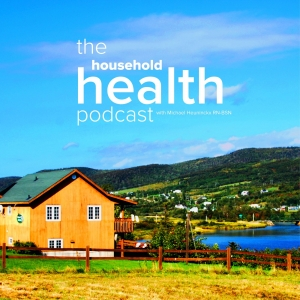The Household Health Podcast with Michael Heuninckx RN-BSN