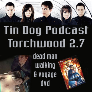 TDP 45: Dead Man Walking Torchwood 2.7 AND Voyage of the Damned on DVD! (fixed)